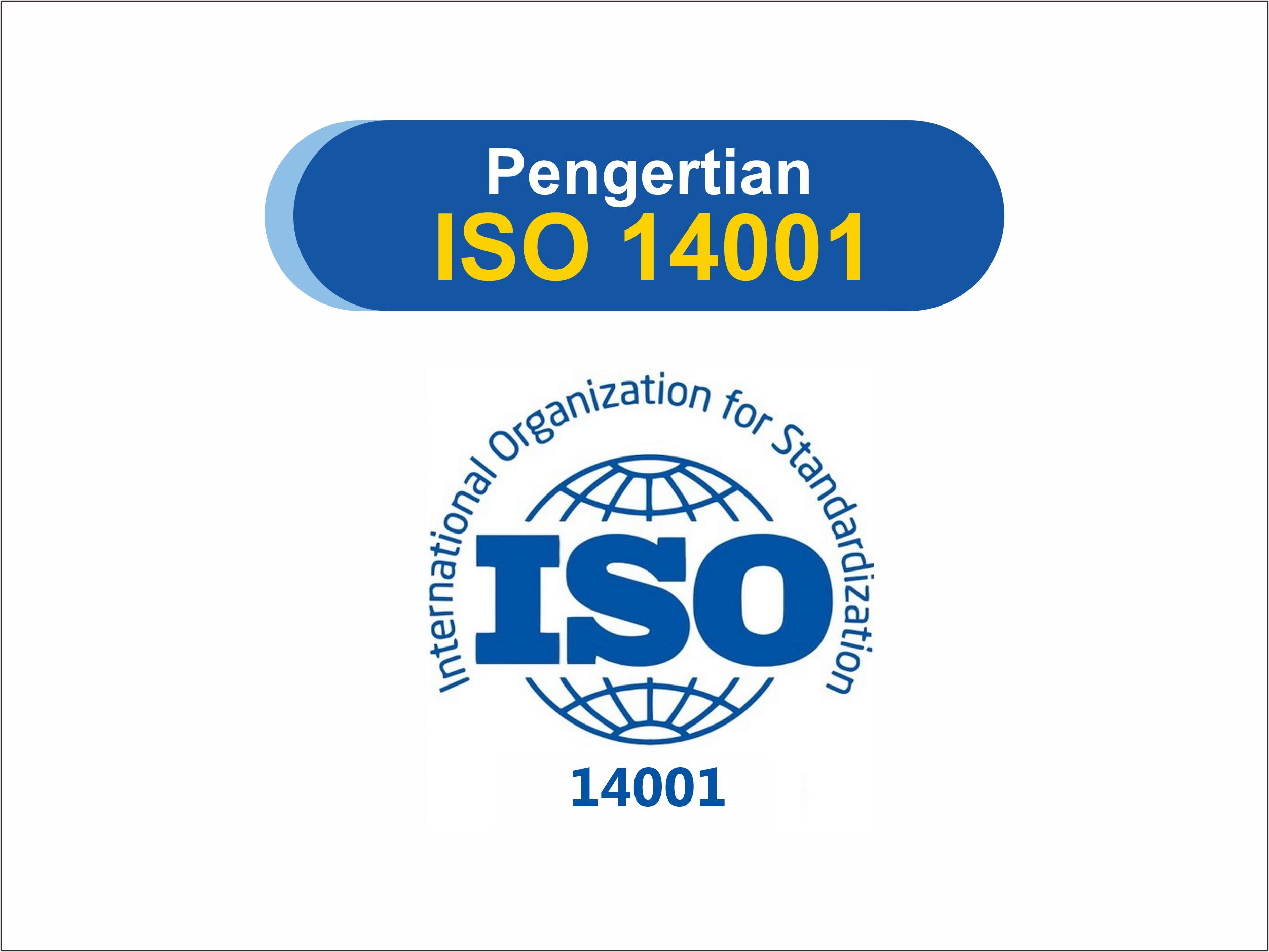 Sudah Tahu Pengertian ISO 14001 ? Yuk Simak !